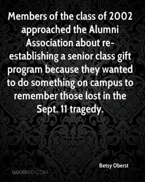 Betsy Oberst - Members of the class of 2002 approached the Alumni Association about re-establishing a senior class gift program because they wanted to do something on campus to remember those lost in the Sept. 11 tragedy.