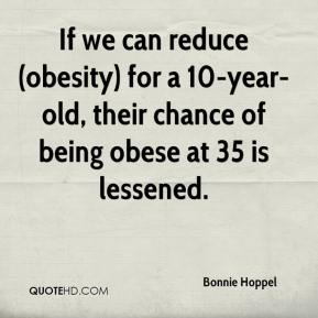 Bonnie Hoppel - If we can reduce (obesity) for a 10-year-old, their chance of being obese at 35 is lessened.