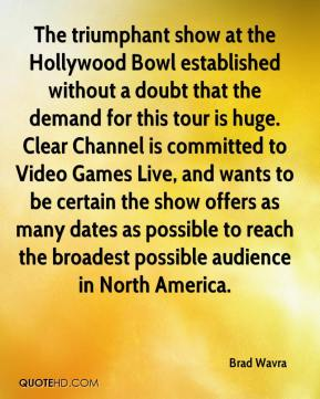 Brad Wavra - The triumphant show at the Hollywood Bowl established without a doubt that the demand for this tour is huge. Clear Channel is committed to Video Games Live, and wants to be certain the show offers as many dates as possible to reach the broadest possible audience in North America.