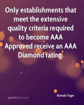Brenda Yager - Only establishments that meet the extensive quality criteria required to become AAA Approved receive an AAA Diamond rating.