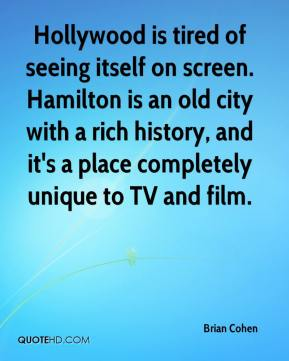 Brian Cohen - Hollywood is tired of seeing itself on screen. Hamilton is an old city with a rich history, and it's a place completely unique to TV and film.