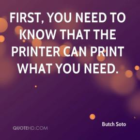Butch Soto - First, you need to know that the printer can print what you need.