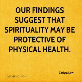 Carissa Low - Our findings suggest that spirituality may be protective of physical health.