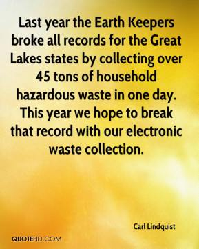 Carl Lindquist - Last year the Earth Keepers broke all records for the Great Lakes states by collecting over 45 tons of household hazardous waste in one day. This year we hope to break that record with our electronic waste collection.