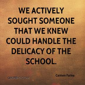 Carmen Farina - We actively sought someone that we knew could handle the delicacy of the school.