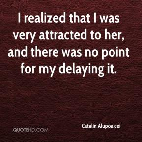 Catalin Alupoaicei - I realized that I was very attracted to her, and there was no point for my delaying it.