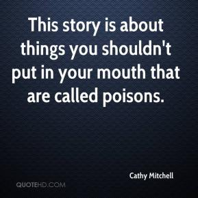 Cathy Mitchell - This story is about things you shouldn't put in your mouth that are called poisons.