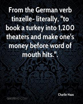 """Charlie Haas - From the German verb tinzelle- literally, """"to book a turkey into 1,200 theaters and make one's money before word of mouth hits.""""."""
