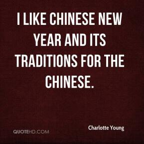 Charlotte Young - I like Chinese New Year and its traditions for the Chinese.