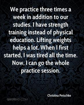 Christina Petschke - We practice three times a week in addition to our studies. I have strength training instead of physical education. Lifting weights helps a lot. When I first started, I was tired all the time. Now, I can go the whole practice session.