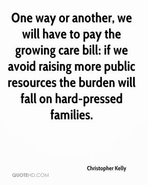 Christopher Kelly - One way or another, we will have to pay the growing care bill: if we avoid raising more public resources the burden will fall on hard-pressed families.