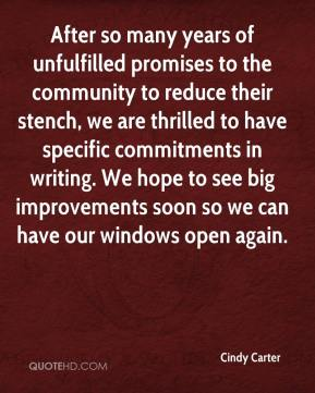 Cindy Carter - After so many years of unfulfilled promises to the community to reduce their stench, we are thrilled to have specific commitments in writing. We hope to see big improvements soon so we can have our windows open again.