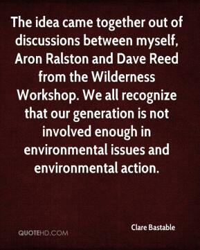 Clare Bastable - The idea came together out of discussions between myself, Aron Ralston and Dave Reed from the Wilderness Workshop. We all recognize that our generation is not involved enough in environmental issues and environmental action.