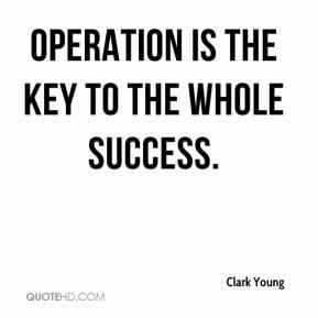 Clark Young - Operation is the key to the whole success.