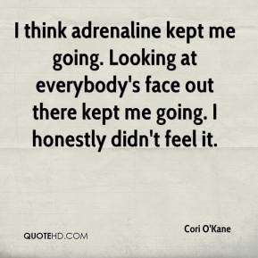 Cori O'Kane - I think adrenaline kept me going. Looking at everybody's face out there kept me going. I honestly didn't feel it.