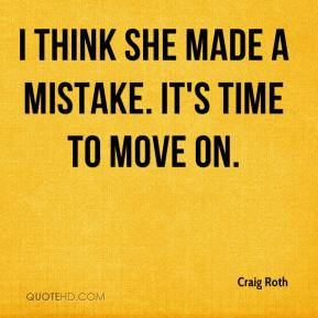Craig Roth - I think she made a mistake. It's time to move on.