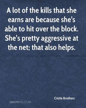 A lot of the kills that she earns are because she's able to hit over the block. She's pretty aggressive at the net; that also helps.
