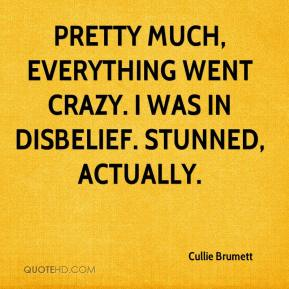 Cullie Brumett - Pretty much, everything went crazy. I was in disbelief. Stunned, actually.