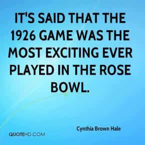 Cynthia Brown Hale - It's said that the 1926 game was the most exciting ever played in the Rose Bowl.