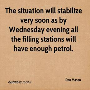 Dan Mason - The situation will stabilize very soon as by Wednesday evening all the filling stations will have enough petrol.