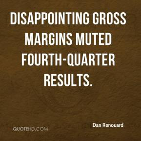 Dan Renouard - Disappointing gross margins muted fourth-quarter results.