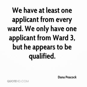 Dana Peacock - We have at least one applicant from every ward. We only have one applicant from Ward 3, but he appears to be qualified.