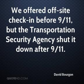 David Bourgon - We offered off-site check-in before 9/11, but the Transportation Security Agency shut it down after 9/11.
