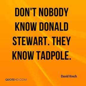 David Krech - Don't nobody know Donald Stewart. They know Tadpole.