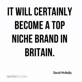 David McNally - It will certainly become a top niche brand in Britain.