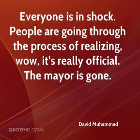 David Muhammad - Everyone is in shock. People are going through the process of realizing, wow, it's really official. The mayor is gone.