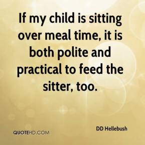 DD Hellebush - If my child is sitting over meal time, it is both polite and practical to feed the sitter, too.