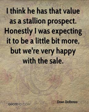 Dean DeRenzo - I think he has that value as a stallion prospect. Honestly I was expecting it to be a little bit more, but we're very happy with the sale.