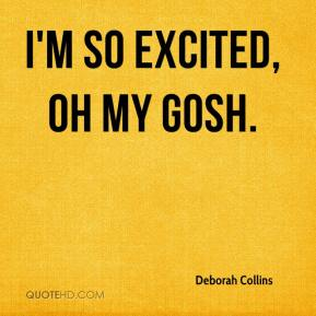 Deborah Collins - I'm so excited, oh my gosh.