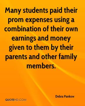 Debra Pankow - Many students paid their prom expenses using a combination of their own earnings and money given to them by their parents and other family members.