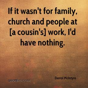 Derrol McIntyre - If it wasn't for family, church and people at [a cousin's] work, I'd have nothing.