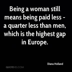 Diana Holland - Being a woman still means being paid less - a quarter less than men, which is the highest gap in Europe.