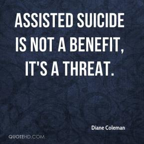 Diane Coleman - Assisted suicide is not a benefit, it's a threat.
