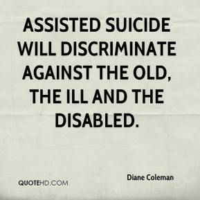 Diane Coleman - Assisted suicide will discriminate against the old, the ill and the disabled.