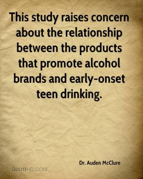 Dr. Auden McClure - This study raises concern about the relationship between the products that promote alcohol brands and early-onset teen drinking.