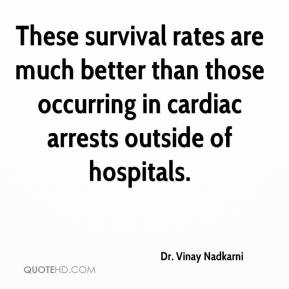 Dr. Vinay Nadkarni - These survival rates are much better than those occurring in cardiac arrests outside of hospitals.