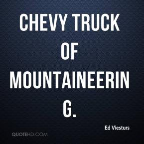 Ed Viesturs - Chevy truck of mountaineering.