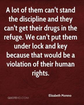 Elizabeth Moreno - A lot of them can't stand the discipline and they can't get their drugs in the refuge. We can't put them under lock and key because that would be a violation of their human rights.