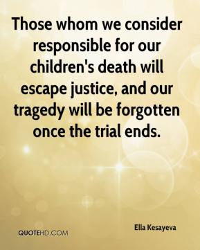 Ella Kesayeva - Those whom we consider responsible for our children's death will escape justice, and our tragedy will be forgotten once the trial ends.