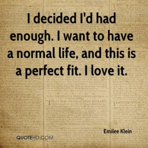 Emilee Klein - I decided I'd had enough. I want to have a normal life, and this is a perfect fit. I love it.