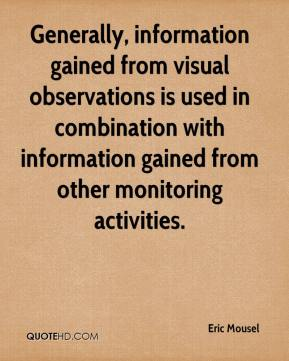 Eric Mousel - Generally, information gained from visual observations is used in combination with information gained from other monitoring activities.