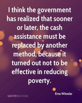 Erna Witoelar - I think the government has realized that sooner or later, the cash assistance must be replaced by another method, because it turned out not to be effective in reducing poverty.