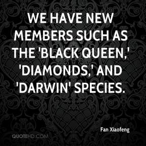 We have new members such as the 'black queen,' 'diamonds,' and 'Darwin' species.