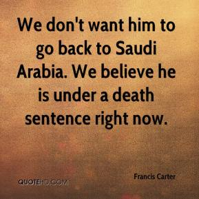 Francis Carter - We don't want him to go back to Saudi Arabia. We believe he is under a death sentence right now.