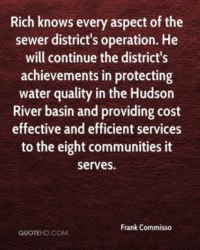 Frank Commisso - Rich knows every aspect of the sewer district's operation. He will continue the district's achievements in protecting water quality in the Hudson River basin and providing cost effective and efficient services to the eight communities it serves.