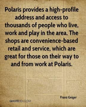 Franz Geiger - Polaris provides a high-profile address and access to thousands of people who live, work and play in the area. The shops are convenience-based retail and service, which are great for those on their way to and from work at Polaris.